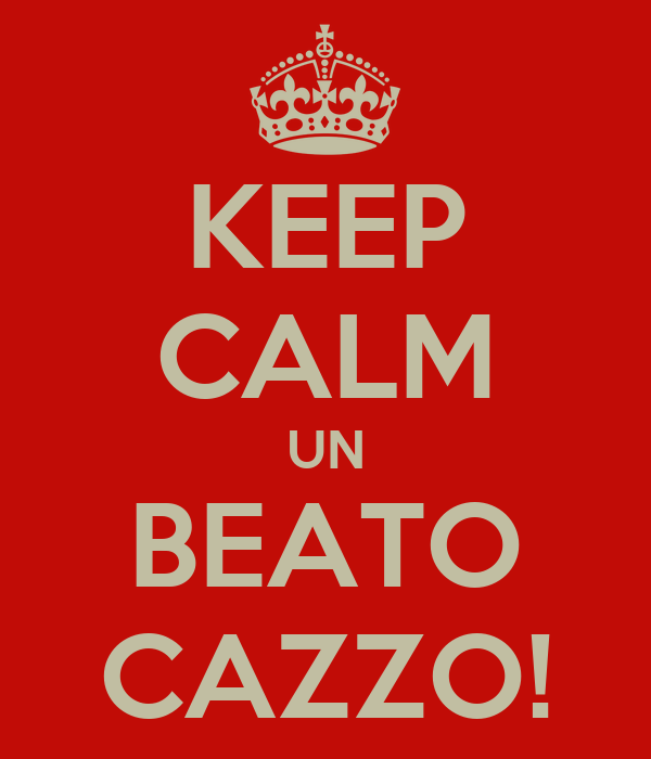 KEEP CALM UN BEATO CAZZO!