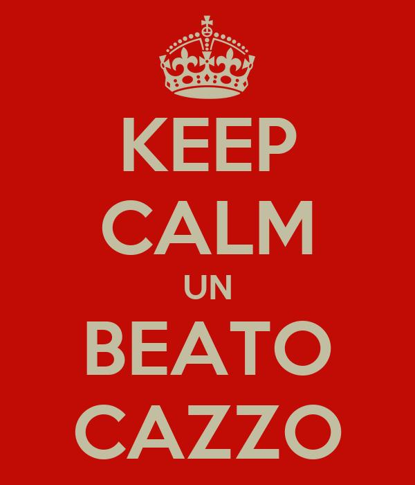 KEEP CALM UN BEATO CAZZO