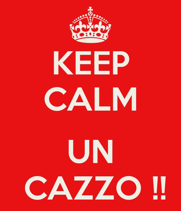KEEP CALM  UN  CAZZO !!