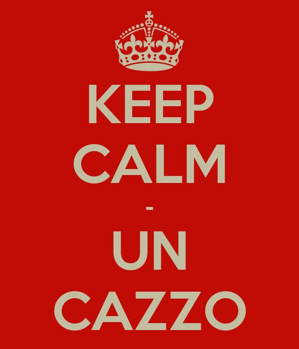 KEEP CALM - UN CAZZO