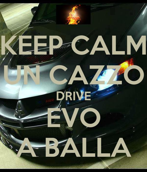KEEP CALM UN CAZZO DRIVE EVO A BALLA
