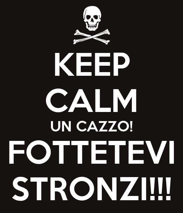 KEEP CALM UN CAZZO! FOTTETEVI STRONZI!!!