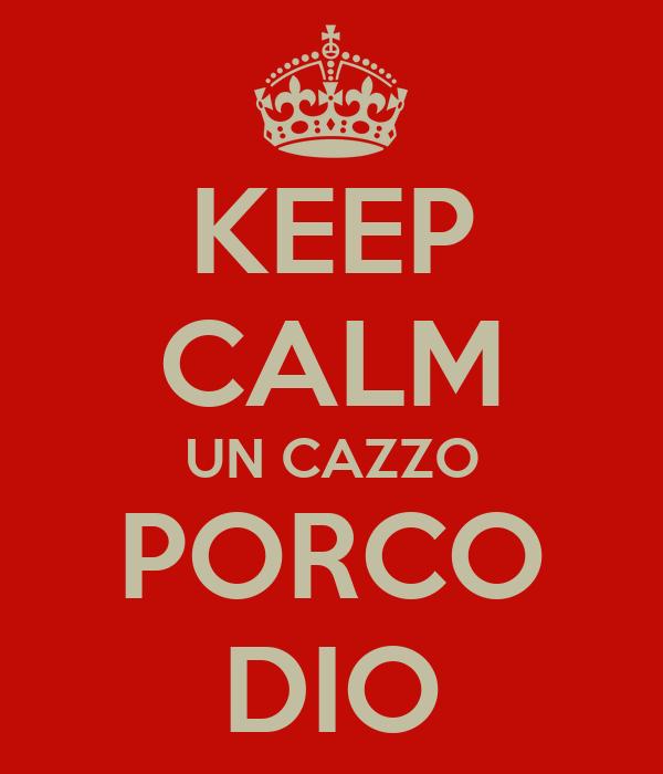 KEEP CALM UN CAZZO PORCO DIO