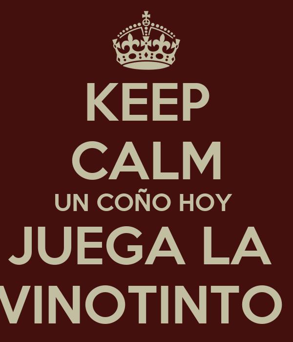 KEEP CALM UN COÑO HOY  JUEGA LA  VINOTINTO