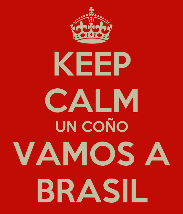 KEEP CALM UN COÑO VAMOS A BRASIL