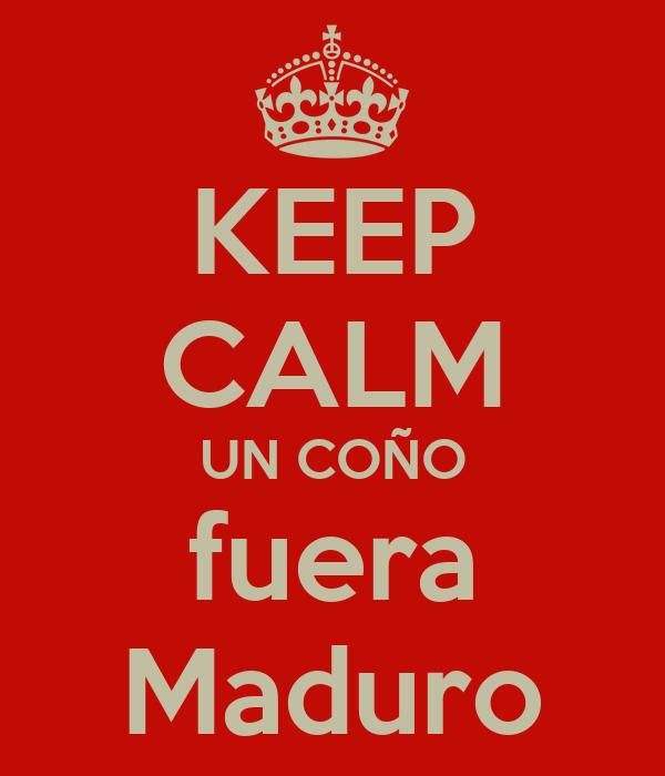 KEEP CALM UN COÑO fuera Maduro