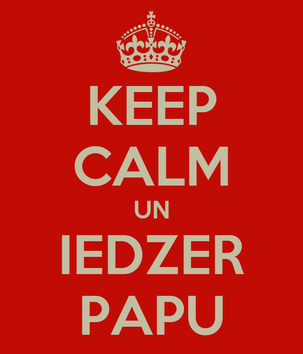 KEEP CALM UN IEDZER PAPU