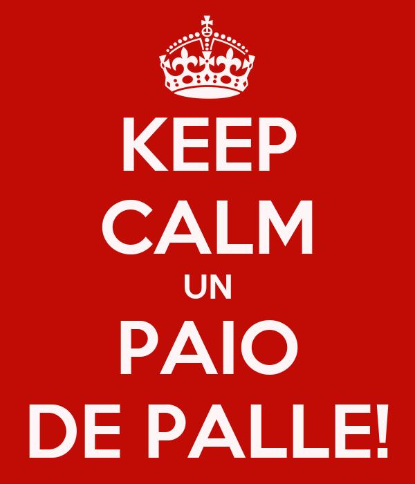 KEEP CALM UN PAIO DE PALLE!