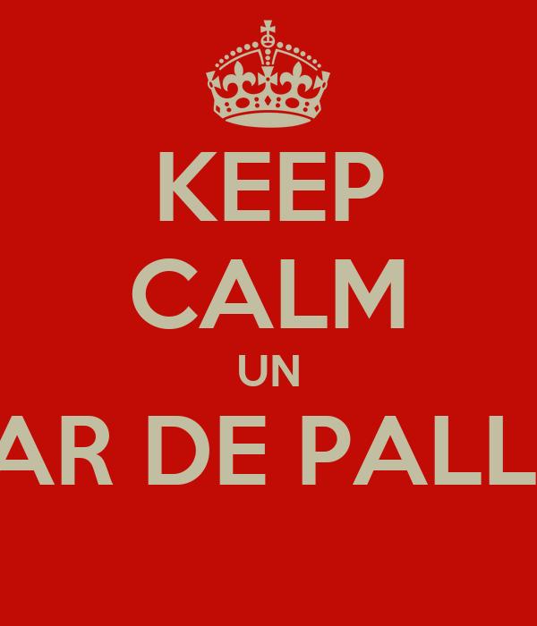 KEEP CALM UN PAR DE PALLE!