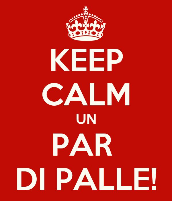 KEEP CALM UN PAR  DI PALLE!