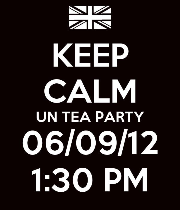 KEEP CALM UN TEA PARTY 06/09/12 1:30 PM