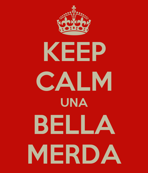 KEEP CALM UNA BELLA MERDA