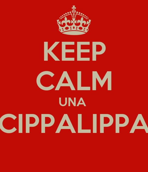 KEEP CALM UNA  CIPPALIPPA