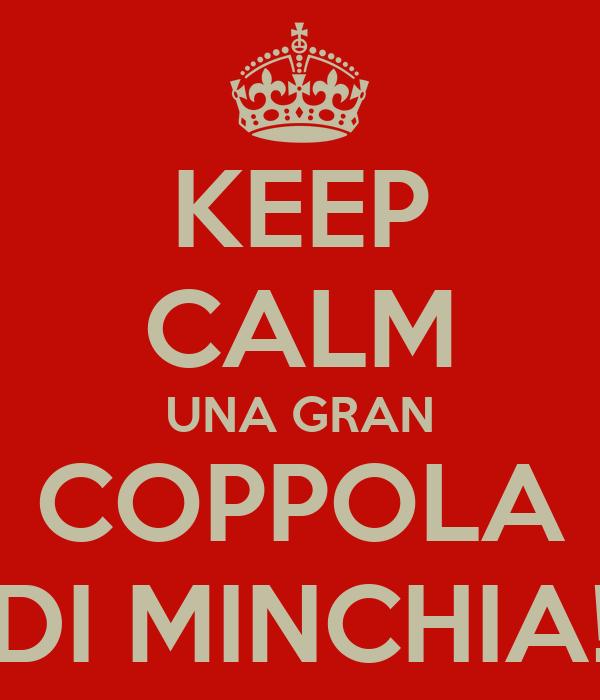 KEEP CALM UNA GRAN COPPOLA DI MINCHIA!