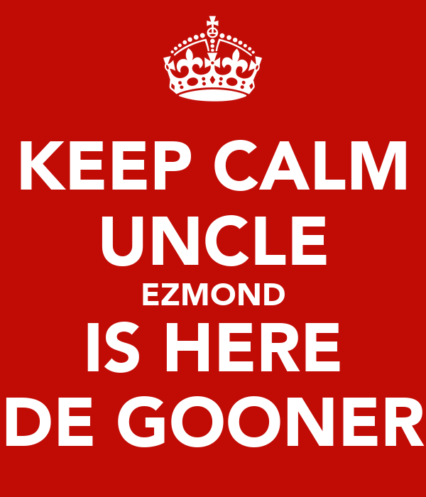 KEEP CALM UNCLE EZMOND IS HERE DE GOONER