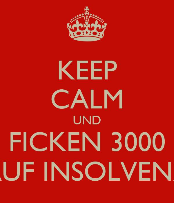 KEEP CALM UND FICKEN 3000 AUF INSOLVENZ
