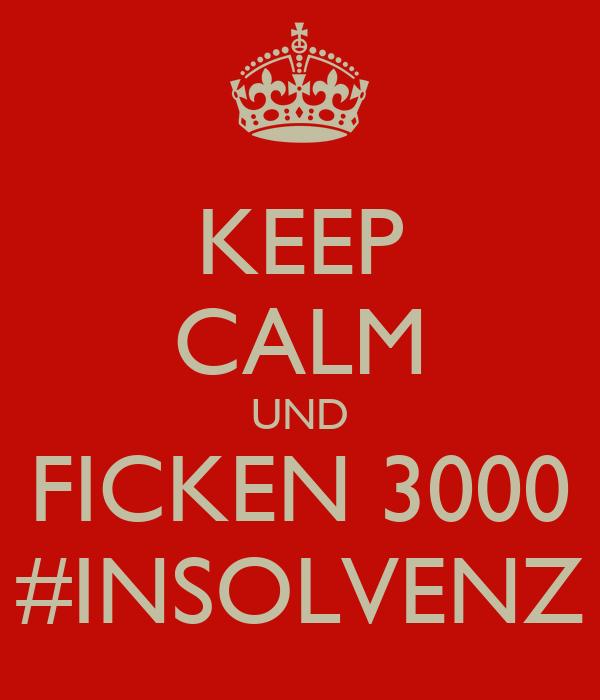 KEEP CALM UND FICKEN 3000 #INSOLVENZ