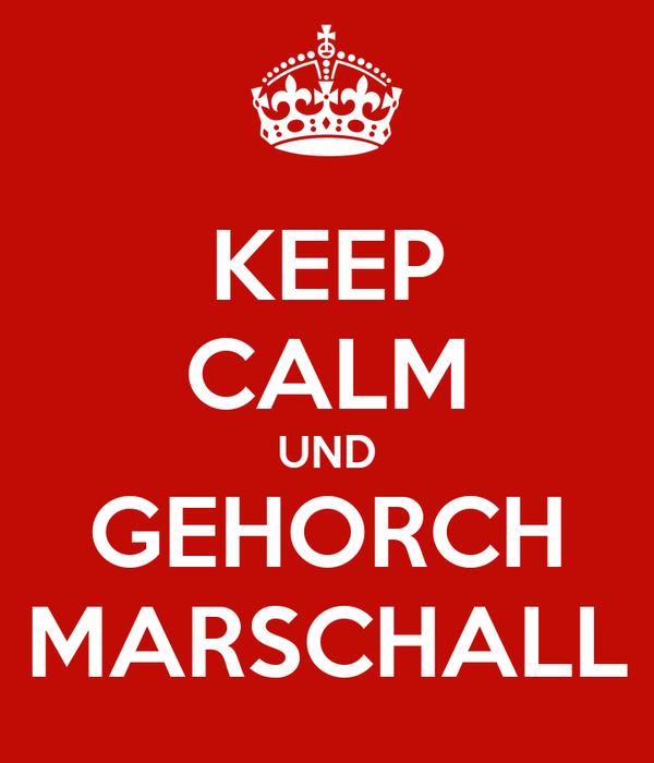 KEEP CALM UND GEHORCH MARSCHALL