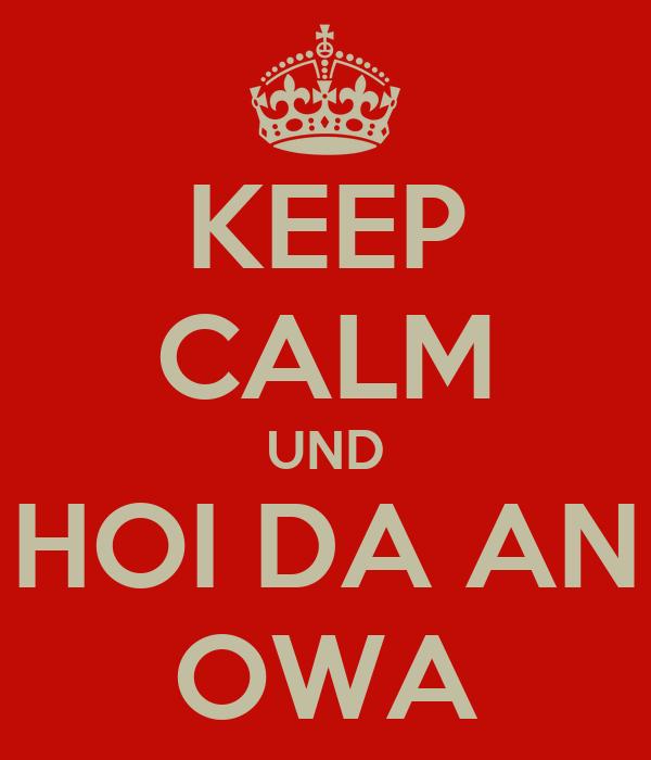 KEEP CALM UND HOI DA AN OWA