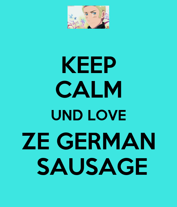 KEEP CALM UND LOVE ZE GERMAN  SAUSAGE