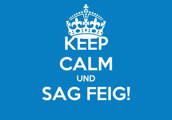 KEEP CALM UND SAG FEIG!