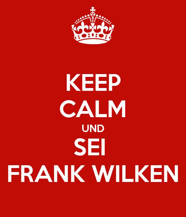 KEEP CALM UND SEI  FRANK WILKEN