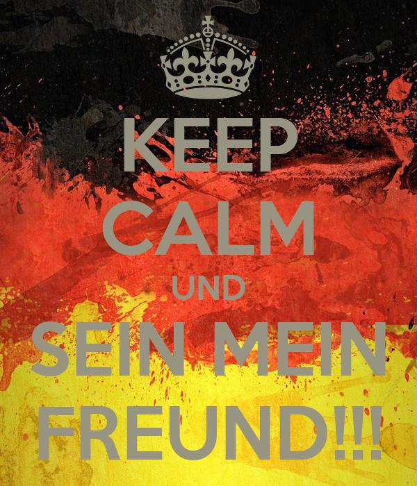 KEEP CALM UND SEIN MEIN FREUND!!!