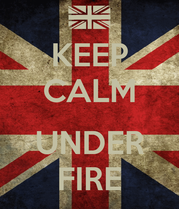 KEEP CALM  UNDER FIRE