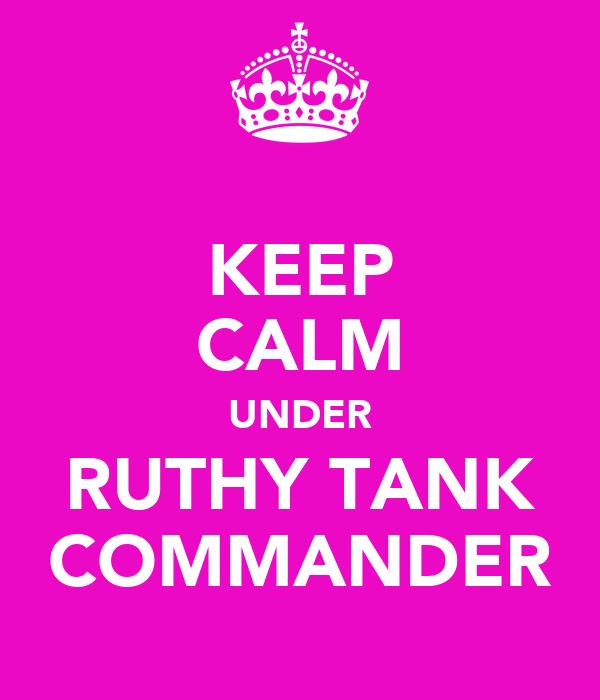 KEEP CALM UNDER RUTHY TANK COMMANDER