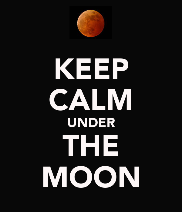 KEEP CALM UNDER THE MOON