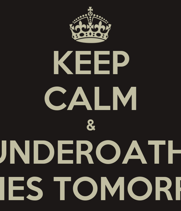 KEEP CALM & UNDEROATH  COMES TOMORROW