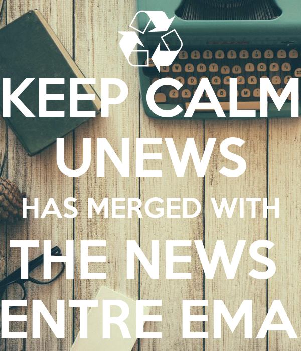 KEEP CALM UNEWS HAS MERGED WITH THE NEWS  CENTRE EMAIL