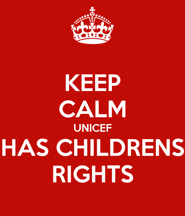 KEEP CALM UNICEF HAS CHILDRENS RIGHTS