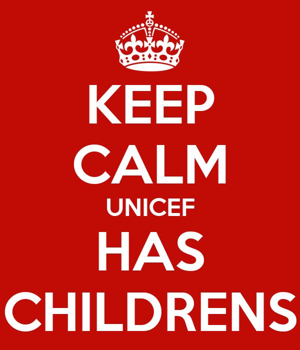 KEEP CALM UNICEF HAS CHILDRENS