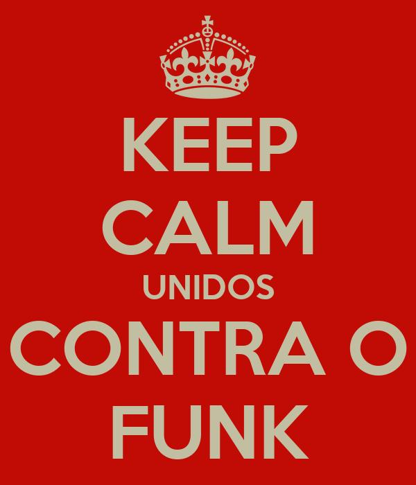 KEEP CALM UNIDOS CONTRA O FUNK