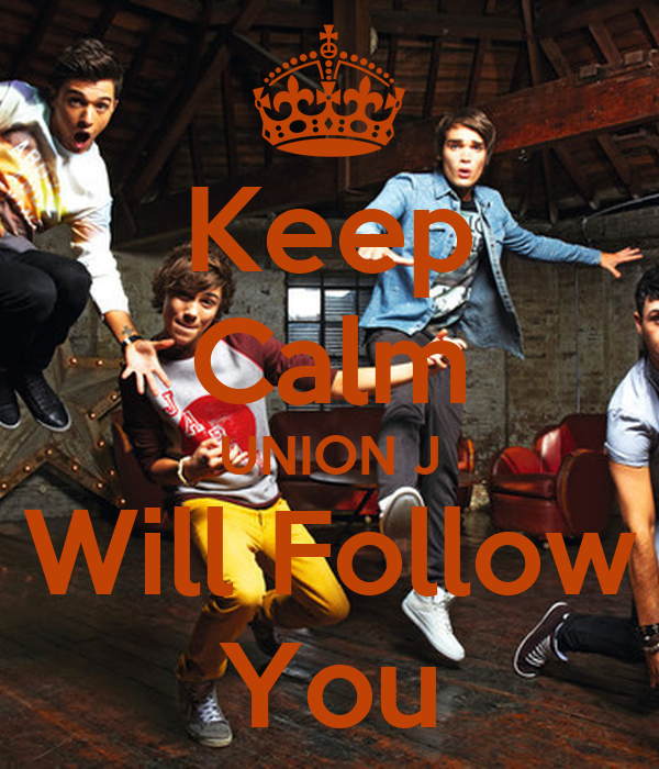 Keep Calm UNION J Will Follow You