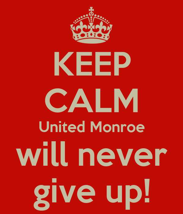 KEEP CALM United Monroe will never give up!