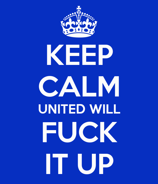 KEEP CALM UNITED WILL FUCK IT UP