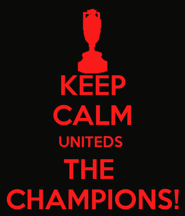 KEEP CALM UNITEDS  THE  CHAMPIONS!