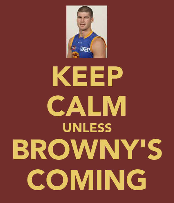 KEEP CALM UNLESS BROWNY'S COMING