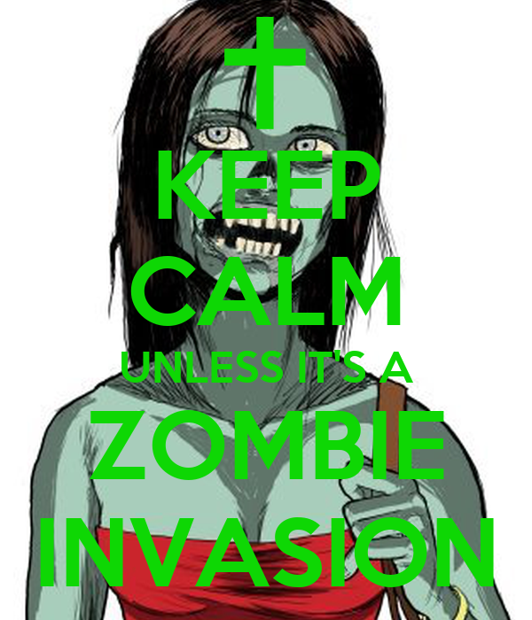 KEEP CALM UNLESS IT'S A ZOMBIE INVASION