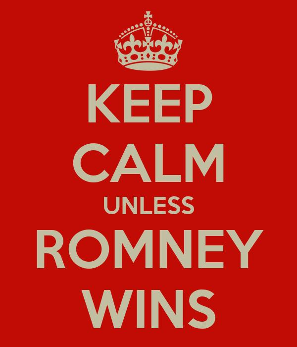 KEEP CALM UNLESS ROMNEY WINS