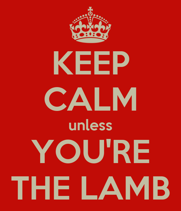 KEEP CALM unless YOU'RE THE LAMB