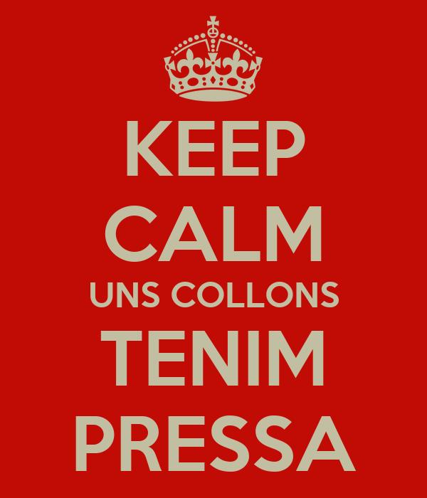 KEEP CALM UNS COLLONS TENIM PRESSA