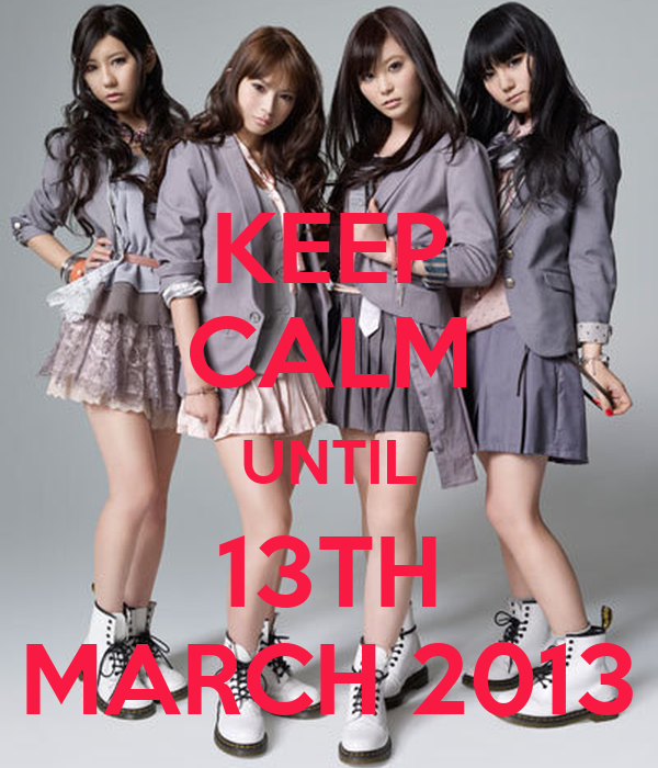 KEEP CALM UNTIL 13TH MARCH 2013