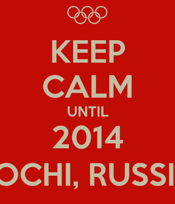 KEEP CALM UNTIL 2014 SOCHI, RUSSIA
