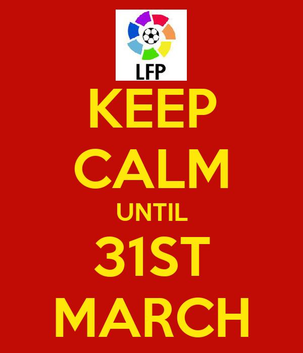 KEEP CALM UNTIL 31ST MARCH