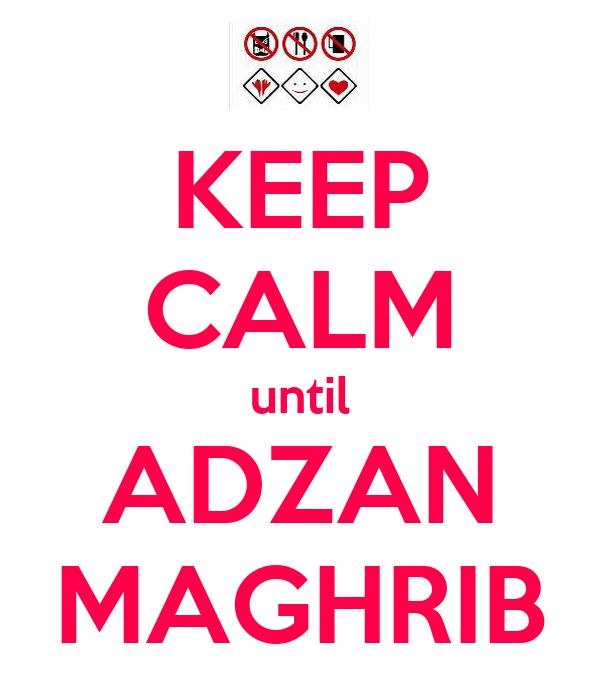 KEEP CALM until ADZAN MAGHRIB