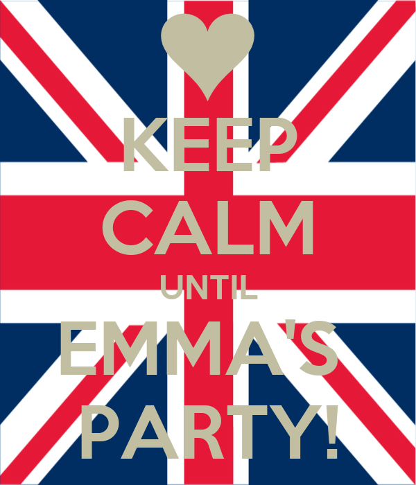 KEEP CALM UNTIL EMMA'S  PARTY!