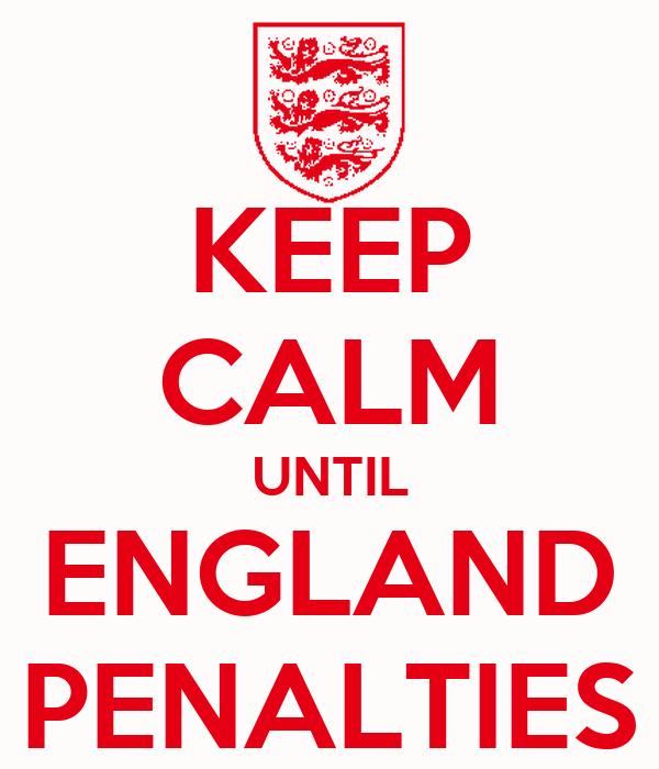 KEEP CALM UNTIL ENGLAND PENALTIES